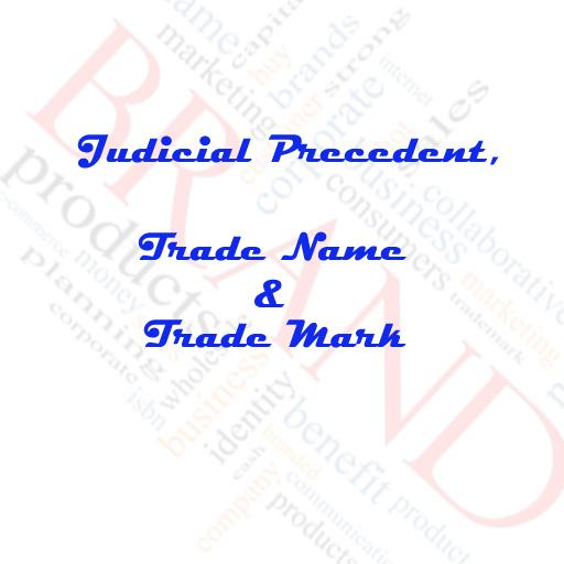 Judicial Precedent, Trade Name & Trade Mark